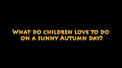 What do children love to do on a sunny autumn day